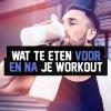Wat eet je voor en na je workout?
