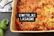Recept: Eiwitrijke Lasagne