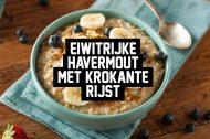 Recept: Eiwitrijke havermout met krokante rijst
