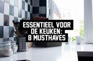 Essentieel voor de keuken: 8 musthaves