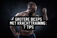 Grotere biceps met krachttraining: 7 tips