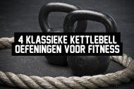 4 klassieke kettlebell oefeningen voor fitness