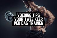 Voeding tips voor twee keer per dag trainen