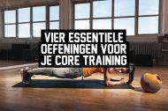Vier essentiële oefeningen voor je core training