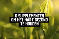 6 supplementen om het hart gezond te houden