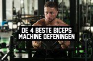 De 4 beste Biceps Machine oefeningen