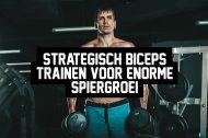 Strategisch biceps trainen voor enorme spiergroei