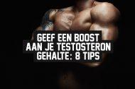 Geef een boost aan je Testosteron gehalte: 8 tips