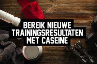 Bereik nieuwe trainingsresultaten met caseïne