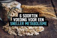 6 soorten voeding voor een sneller metabolisme