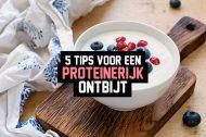 Proteïnerijk ontbijt: 5 tips